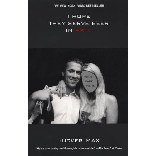 Tucker Max - I hope they server beer in hell